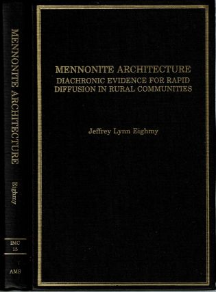 Mennonite Architecture : Diachronic Evidence for Rapid Diffusion in Rural Communities. Jeffrey...