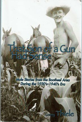 That Son of a Gun Had Sense : Mule Stories from the Bootheel Area During the 1930's-1940's Era....