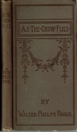 As the Crow Flies : From Corsica to Charing Cross. Walter Phelps Dodge