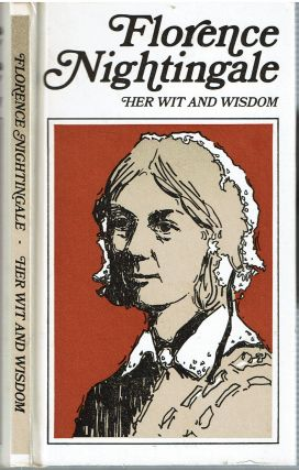 Florence Nightingale : Her Wit and Wisdom