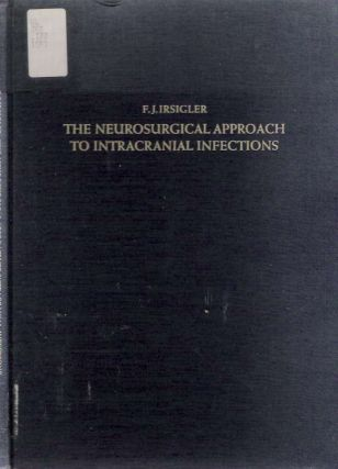 The Neurosurgical Approach to Intracranial Infections A review of personal experiences,...
