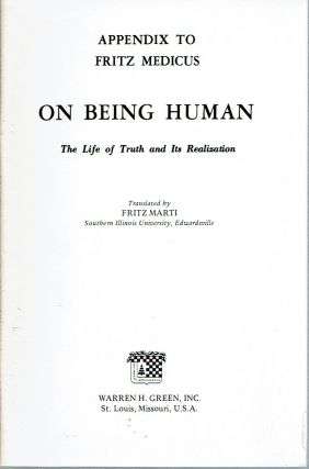 Appendix to Fritz Medicus : on Being Human The life of truth and its realization. Fritz Medicus,...