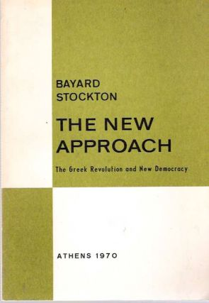 The New Approach : The Greek Revolution and New Democracy. Bayard Stockton
