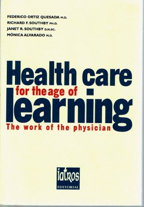 Health Care for the Age of Learning : The Work of the Physician. Federico Ortiz Quesada, Monica...