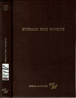 Storage Ring Physics : La Physique Des Anneaux De Collision Proceedings of the International Colloquium of the C. N. R. S. , Flaine, Haute-Savoie (France) February 22-28, 1976. J Tran Thanh Van, Centre National De La Recherche Scientifique, France.