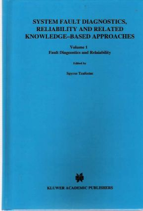 System Fault Diagnostics, Reliability and Related Knowledge-Based Approaches Volume I : Fault...