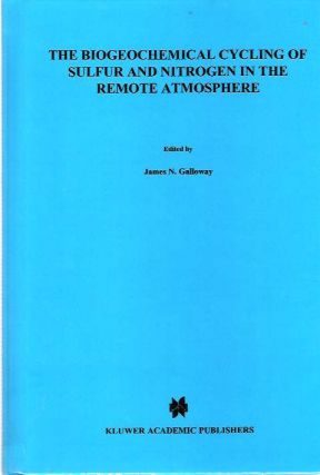 The Biogeochemical Cycling of Sulfur and Nitrogen in the Remote Atmosphere. James N Galloway,...