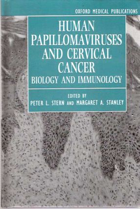Human Papillomaviruses and Cervical Cancer : Biology and Immunology. Peter L. Stern, Margaret A. Stanley.