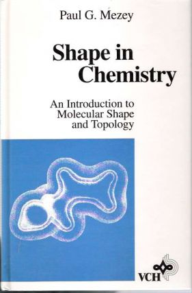 Shape in Chemistry An introduction to molecular shape and topology. Paul G. Mezey