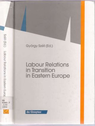 Labour Relations in Transition in Eastern Europe [Labor]. György Széll, Gyorgy Szell.