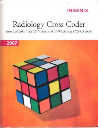 Radiology Cross Coder Essential Links from CPT Codes to ICD-9-CM and HCPCS Codes. Ingenix.