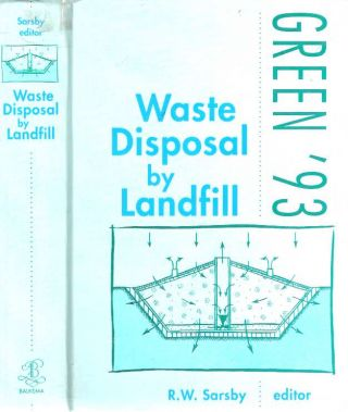 Waste Disposal by Landfill : Proceedings of the Symposium Green '93 - Geotechnics Related to the Environment, Bolton, United Kingdom, 28 June - 1 July 1993. R. W. Sarsby.