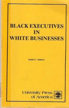 Black Executives in White Businesses. Jaslin U. Salmon