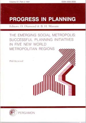 The Emerging Social Metropolis : Successful Planning Initiatives in Five New World Metropolitan Regions. Phil Heywood.