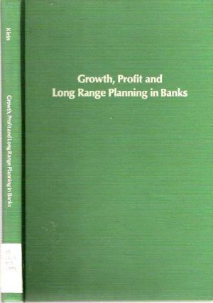 Growth, Profit and Long Range Planning in Banks. Hans Emil Klein.