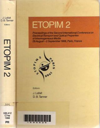 ETOPIM 2 : Proceedings of the Second International Conference on Electrical Transport and Optical Properties of Inhomogeneous Media 29 August-2 September 1988, Paris, France. Jacques Lafait, David B. Tanner.