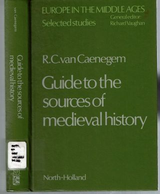 Guide to the Sources of Medieval History. Raoul Charles van Caenegem, Richard Vaughan, the...