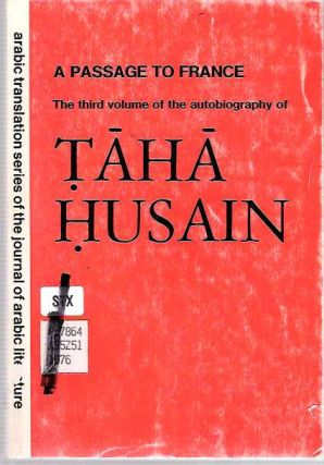 A Passage to France : The third volume of the autobiography of Taha Husain [El-Ayyam]. Taha...