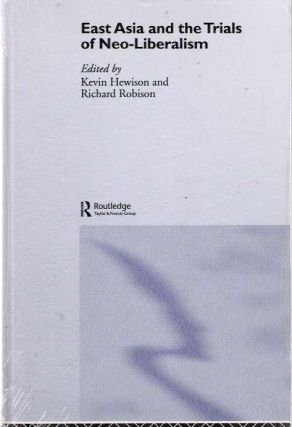 East Asia and the Trials of Neo-Liberalism. Richard Robison, Kevin Hewison