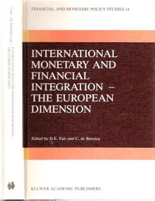 International Monetary and Financial Integration - The European Dimension. Donald E. Fair,...
