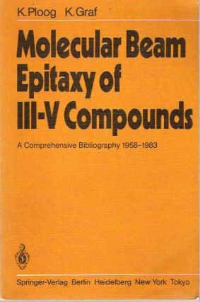 Molecular Beam Epitaxy of III-V Compounds : A comprehensive bibliography 1958-1983. Klaus Ploog,...