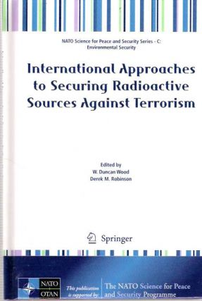 International Approaches to Securing Radioactive Sources Against Terrorism. W. Duncan Wood, Derek M. Robinson.