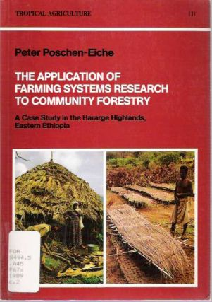 The Application of Farming Systems Research to Community Forestry : A Case Study in the Hararge Highlands, Eastern Ethiopia. Peter Poschen-Eiche.