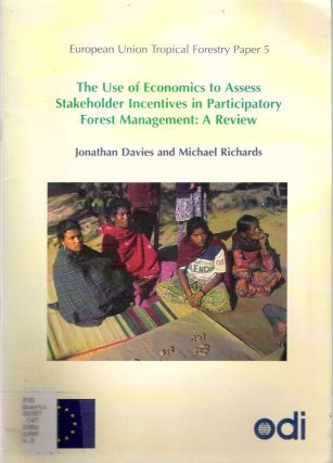 The Use of Economics to Assess Stakeholder Incentives in Participatory Forest Management : A Review. Jonathan Davies, Michael Richards.