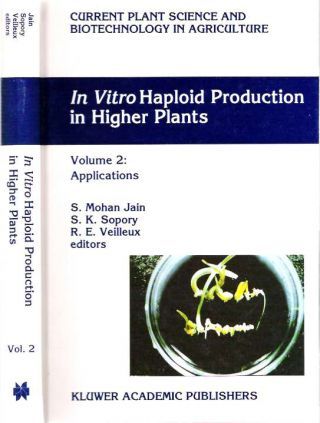 In vitro Haploid Production in Higher Plants : Volume 2 : Applications. Shri Mohan Jain, S. K....