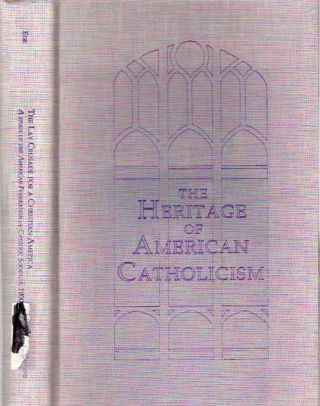 The Lay Crusade for a Christian America : A Study of the American Federation of Catholic...