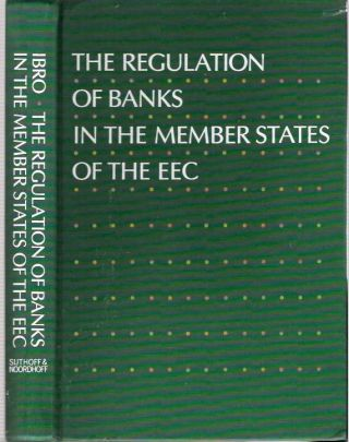 The Regulation of Banks in the Member States of the EEC. IBRO, Inter-Bank Research Organisation.