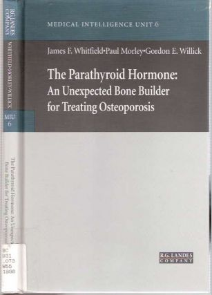 The Parathyroid Hormone : An Unexpected Bone Builder for Treating Osteoporosis. James F...