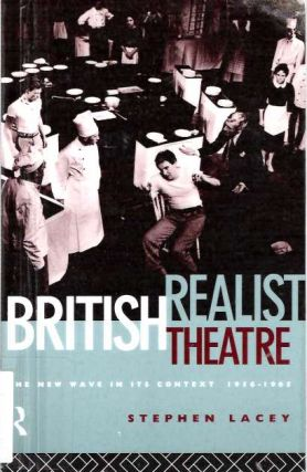 British Realist Theatre : The New Wave in its Context 1956-1965 [Theater]. Stephen Lacey.