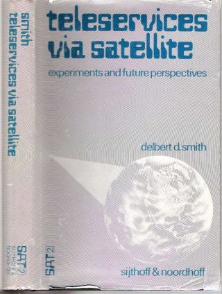 Teleservices Via Satellite : Experiments and Future Perspectives. Delbert D. Smith
