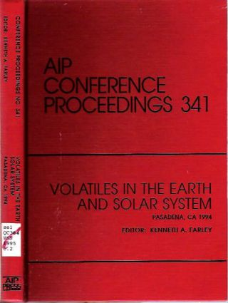 Volatiles in the Earth and Solar System : Pasadena, CA September 1994. Kenneth A. Farley.