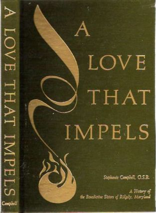 A Love That Impels : A History of the Benedictine Sisters of Ridgely, Maryland. Stephanie Campbell.