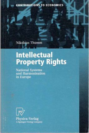 Intellectual Property Rights : National Systems and Harmonisation in Europe. Nikolaus Thumm