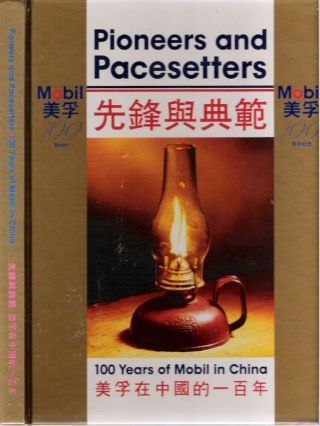 Pioneers and Pacesetters : 100 Years of Mobil in China. Josephine Bow, Jennifer Goshawk,...