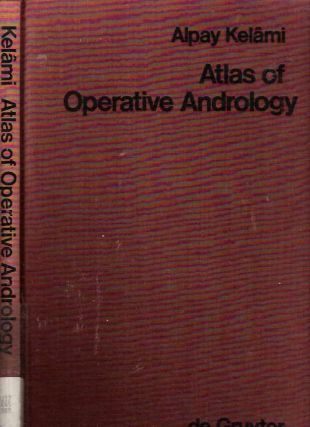 Atlas of Operative Andrology : Selected Operations on Male Genitalia and their Accessory Glands....