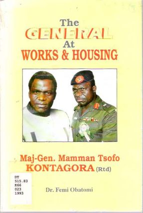The General at Works & Housing : Major-General M.T. Kontagora (rtd). Femi Obatomi