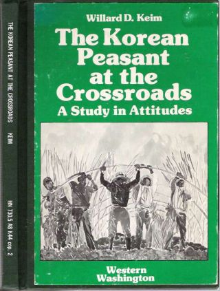 The Korean Peasant at the Crossroads : A Study of Attitudes. Willard D. Keim