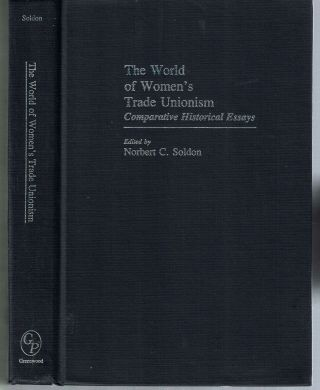 The World of Women's Trade Unionism : Comparative Historical Essays. Norbert C. Soldon