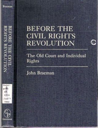 Before the Civil Rights Revolution : The Old Court and Individual Rights. John Braeman.