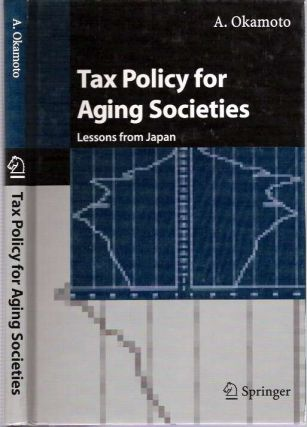 Tax Policy for Aging Societies : Lessons from Japan. Akira Okamoto