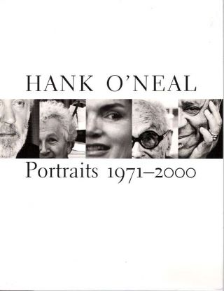 Hank O'Neal : Portraits 1971-2000. Hank O'Neal, A D. Coleman, Stanley I. Grand
