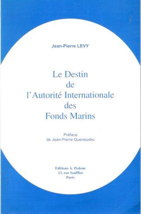 Le Destin de l'Autorité Internationale des Fonds Marins [l'Autorite]. Jean-Pierre Levy,...