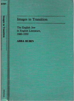 Images in Transition : The English Jew in English Literature, 1660-1830. Abba Rubin