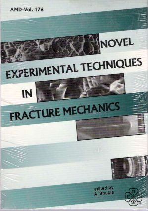 Novel Experimental Techniques in Fracture Mechanics Presented at the 1993 Asme Winter Annual...