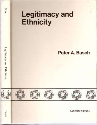 Legitimacy and Ethnicity : A Case Study of Singapore. Peter A. Busch.
