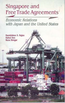 Singapore and Free Trade Agreements : Economic Relations with Japan and the United States....